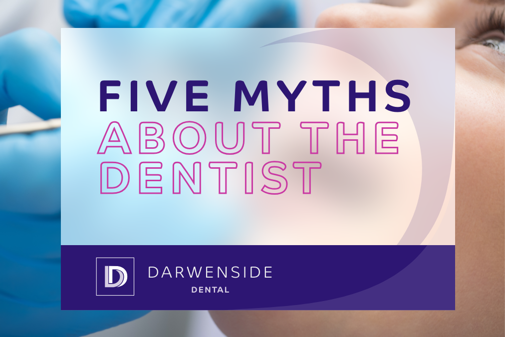 5 Myths About Dentists – Darwenside Dental