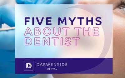 5 Myths About Dentists – Darwenside Dental
